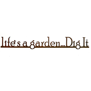 Life's a Garden Rusty Outdoor Wall Sign